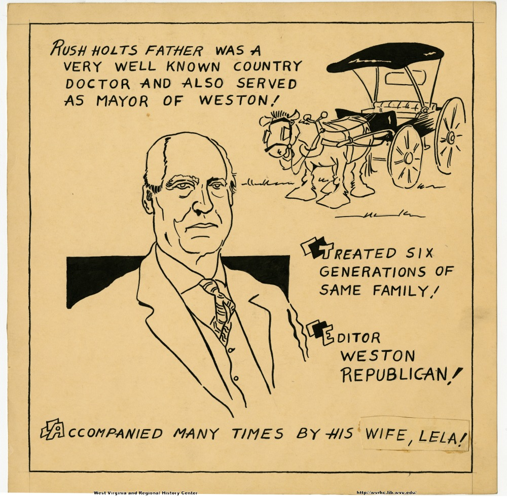 (Rush Holt's father was a very well known country doctor and also served as mayor of Weston!) (Treated six generations of same family!) (Editor Weston Republican!) (Accompanied many times by his wife, Lela!)