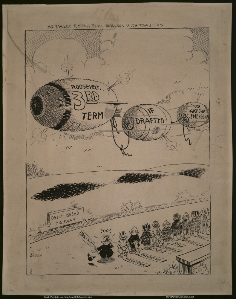 (Mr. Farley tests a trial balloon with trailers.) (Roosevelt 3rd term) (If drafted) (In national emergency) (Daily bread highway) (Tax payer) (Tax collector) (Tax collector) (Tax bill) (Tax collector) (Bill) (Tax Collector) (Tax bill)