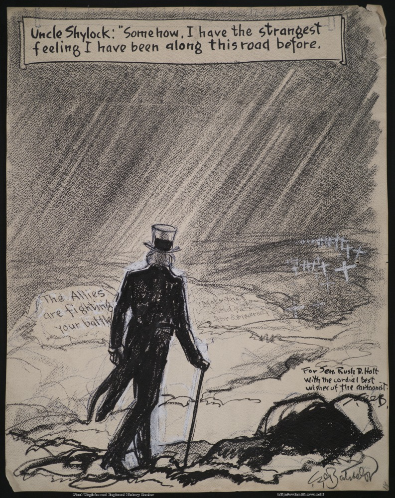 "(Uncle Shylock: ""Somehow, I have the strangest feeling I have been along this road before."") (The Allies are fighting your battle.) (Make the world safe for democracy.) (For Sen. Rush D. Holt with the cordial best wishes of the cartoonist.)"